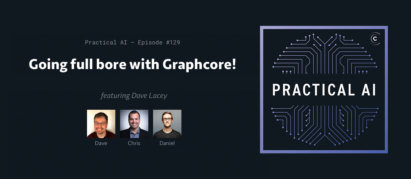 Practical AI Podcast with Graphcore Chief Software Architect Dave Lacey